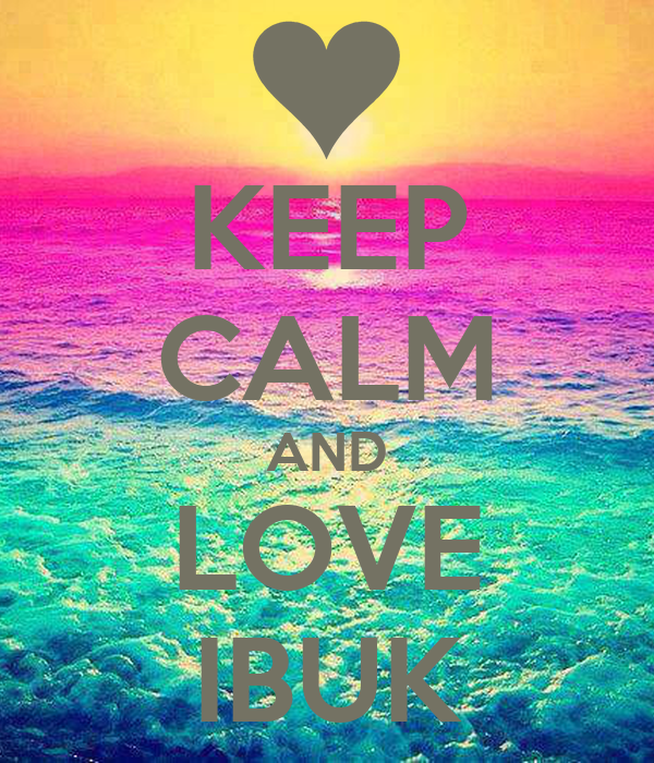 KEEP CALM AND LOVE IBUK