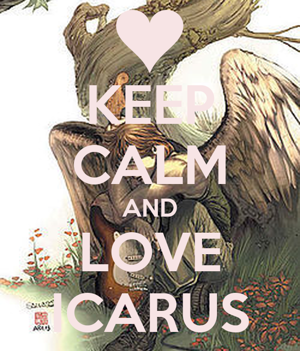 KEEP CALM AND LOVE ICARUS