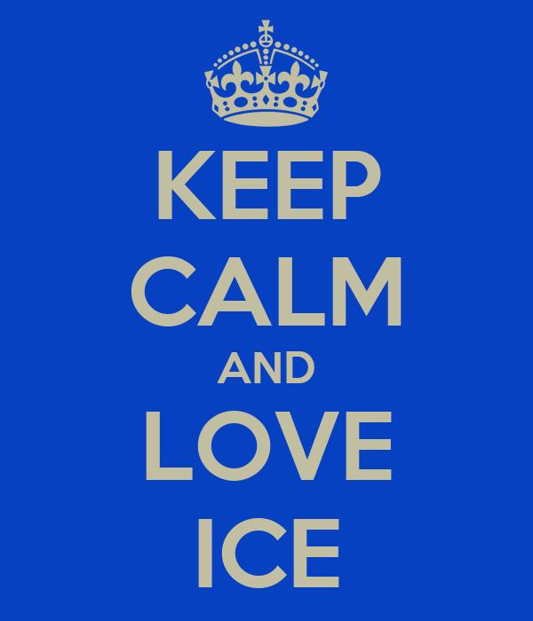 KEEP CALM AND LOVE ICE