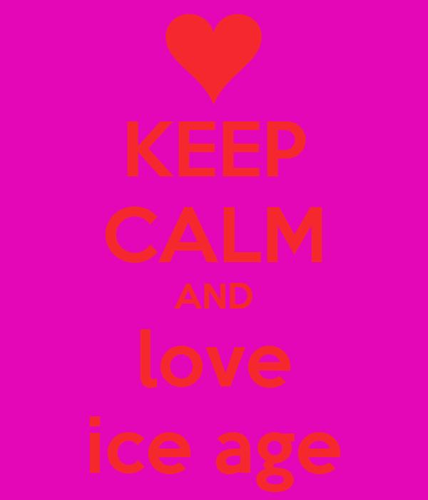 KEEP CALM AND love ice age
