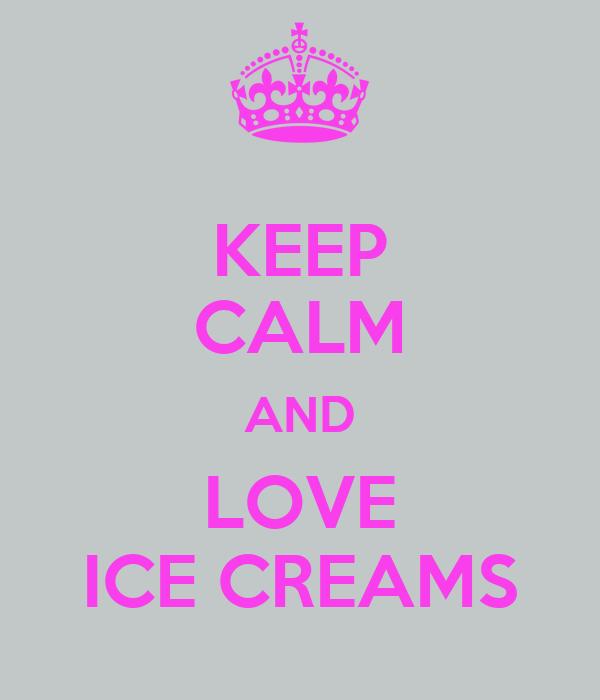 KEEP CALM AND LOVE ICE CREAMS