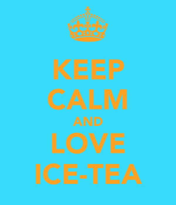 KEEP CALM AND LOVE ICE-TEA