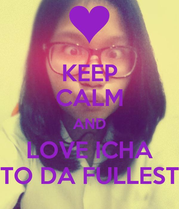 KEEP CALM AND LOVE ICHA TO DA FULLEST