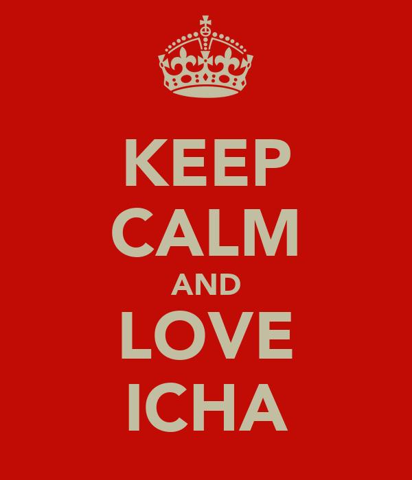 KEEP CALM AND LOVE ICHA