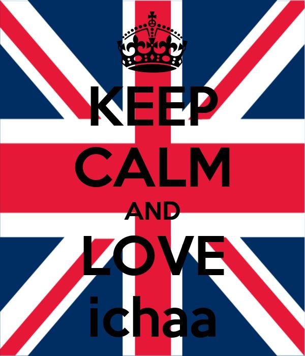 KEEP CALM AND LOVE ichaa