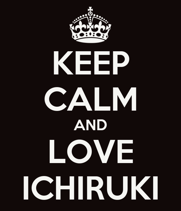 KEEP CALM AND LOVE ICHIRUKI