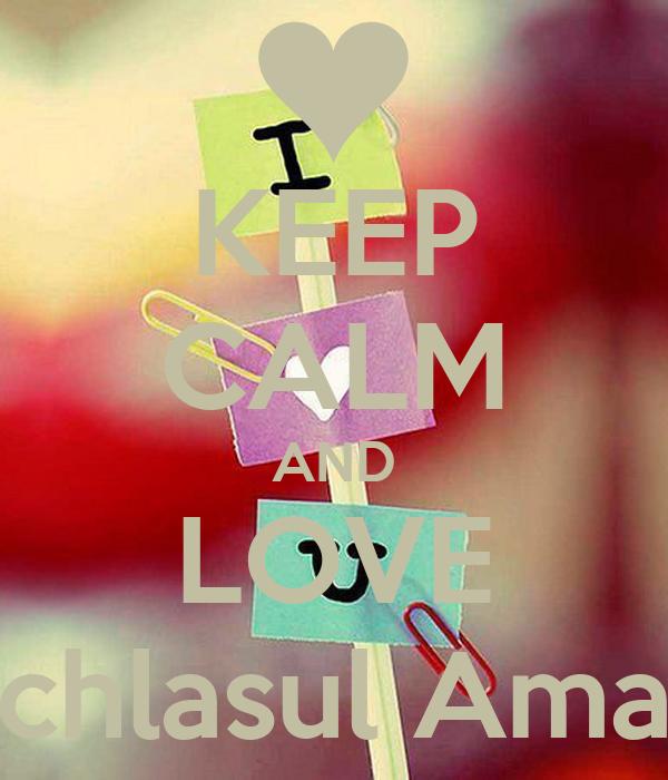 KEEP CALM AND LOVE Ichlasul Amal