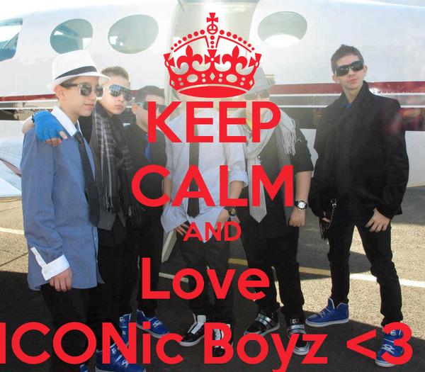 KEEP CALM AND Love  ICONic Boyz <3