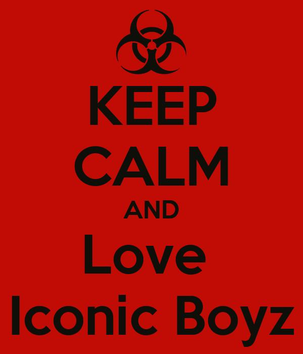 KEEP CALM AND Love  Iconic Boyz