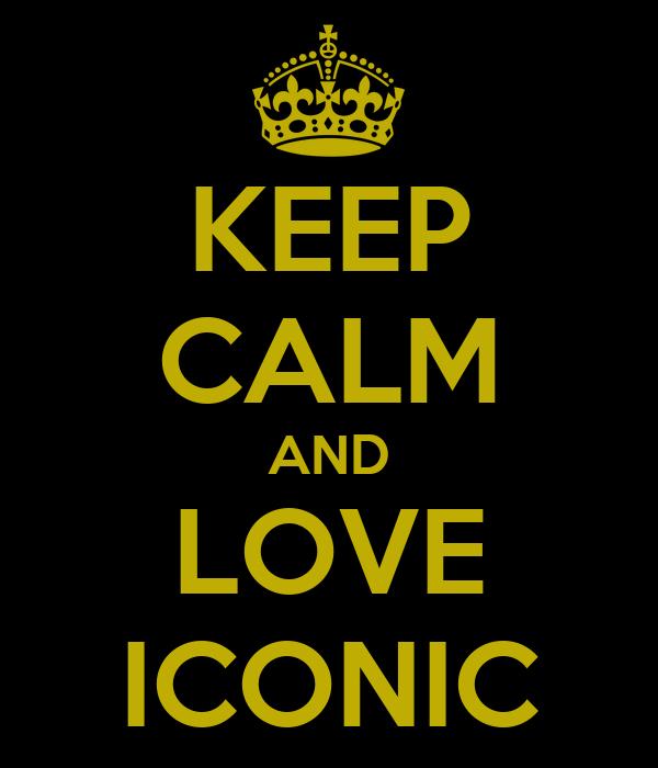 KEEP CALM AND LOVE ICONIC