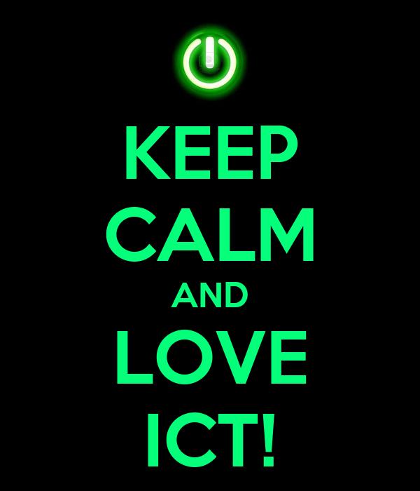 KEEP CALM AND LOVE ICT!