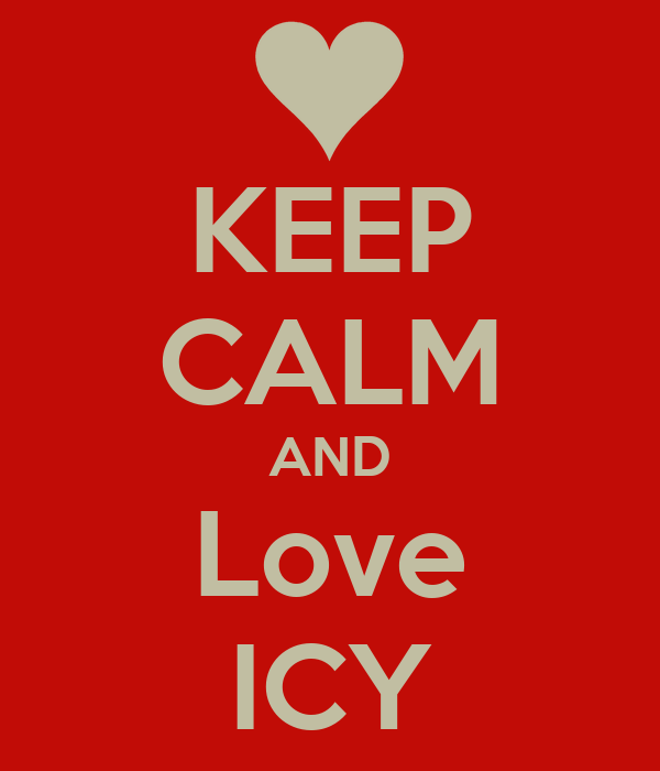 KEEP CALM AND Love ICY