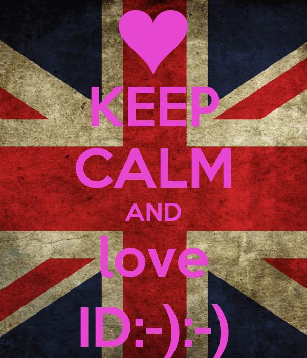 KEEP CALM AND love ID:-):-)