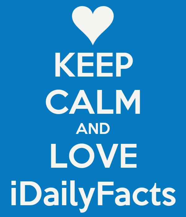 KEEP CALM AND LOVE iDailyFacts