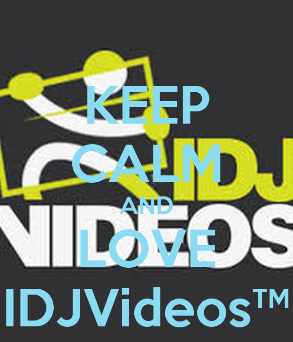 KEEP CALM AND LOVE IDJVideos™