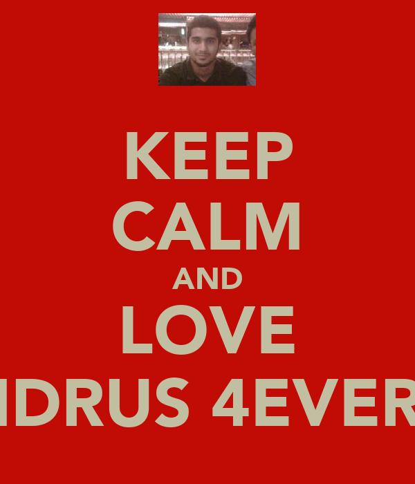KEEP CALM AND LOVE IDRUS 4EVER