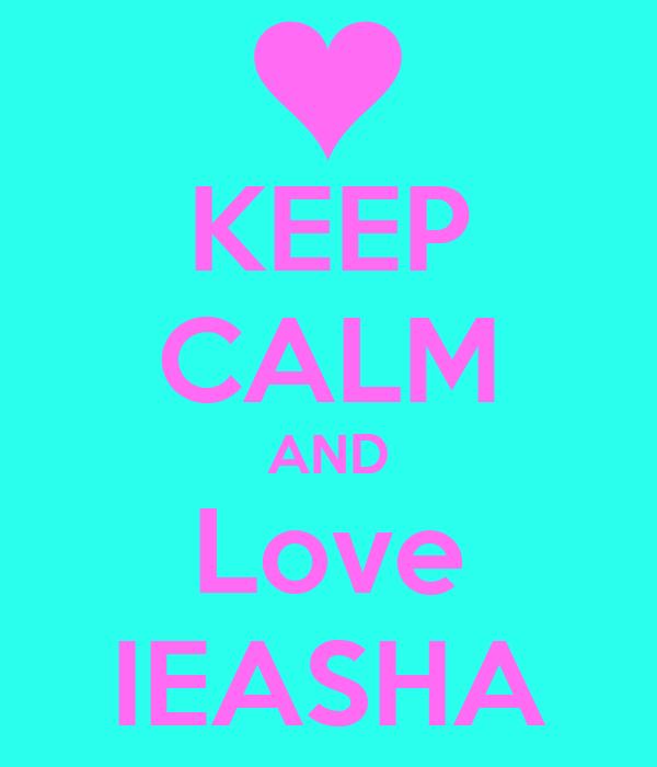 KEEP CALM AND Love IEASHA