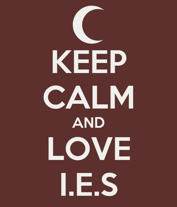 KEEP CALM AND LOVE I.E.S
