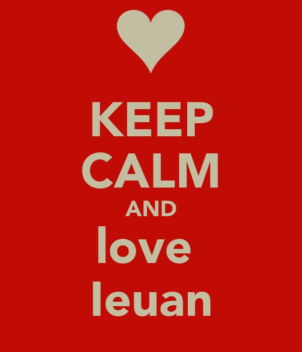 KEEP CALM AND love  Ieuan