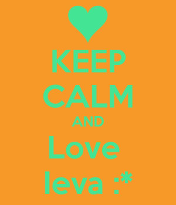 KEEP CALM AND Love  Ieva :*