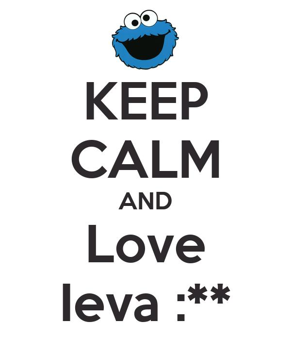 KEEP CALM AND Love Ieva :**