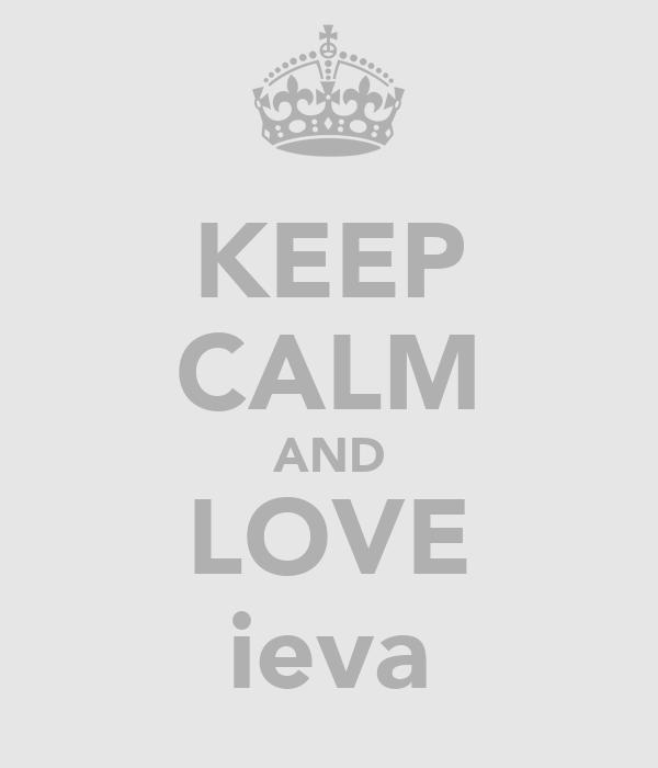 KEEP CALM AND LOVE ieva
