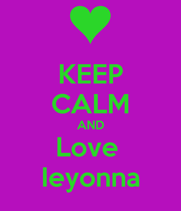 KEEP CALM AND Love  Ieyonna
