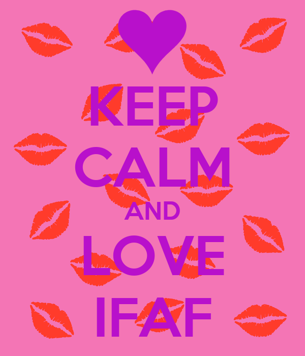 KEEP CALM AND LOVE IFAF