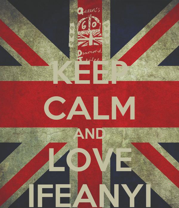 KEEP CALM AND LOVE IFEANYI