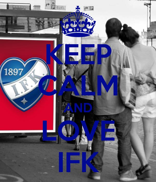 KEEP CALM AND LOVE IFK