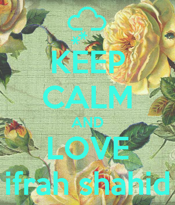 KEEP CALM AND LOVE ifrah shahid