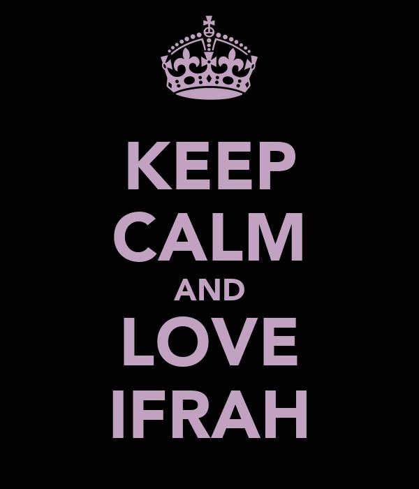 KEEP CALM AND LOVE IFRAH