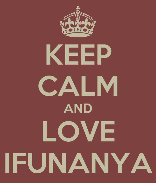 KEEP CALM AND LOVE IFUNANYA