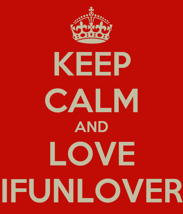 KEEP CALM AND LOVE IFUNLOVER