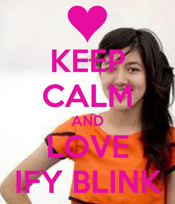 KEEP CALM AND LOVE IFY BLINK