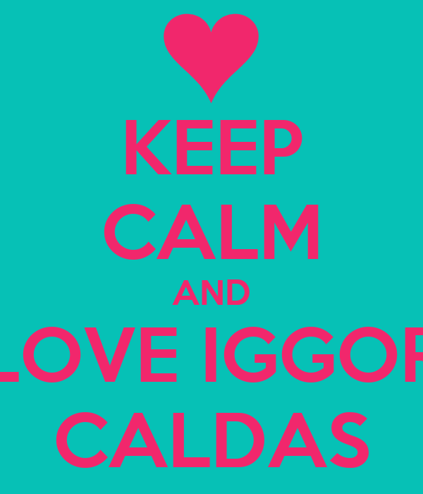 KEEP CALM AND LOVE IGGOR CALDAS