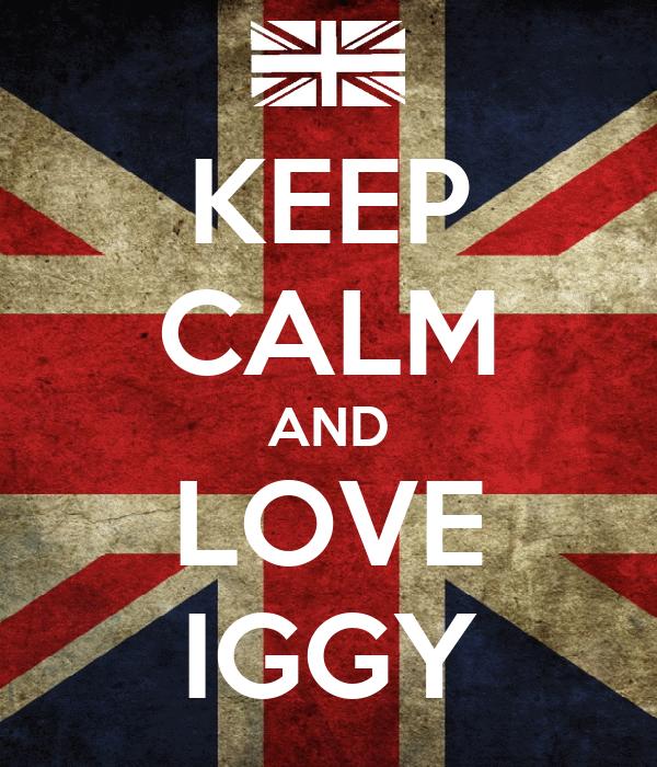 KEEP CALM AND LOVE IGGY