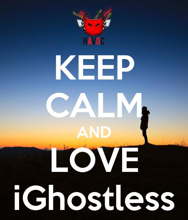 KEEP CALM AND LOVE iGhostless