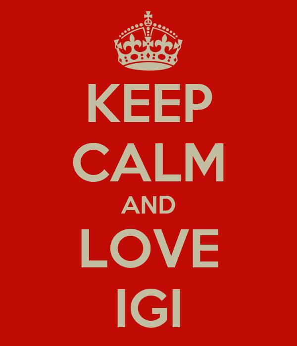 KEEP CALM AND LOVE IGI