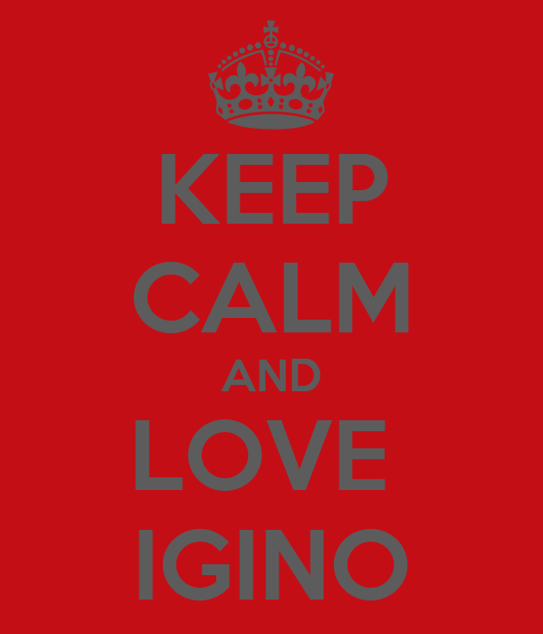 KEEP CALM AND LOVE  IGINO