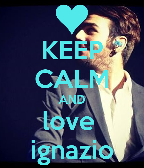 KEEP CALM AND love  ignazio