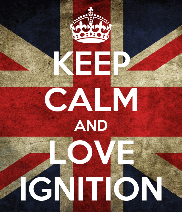 KEEP CALM AND LOVE IGNITION