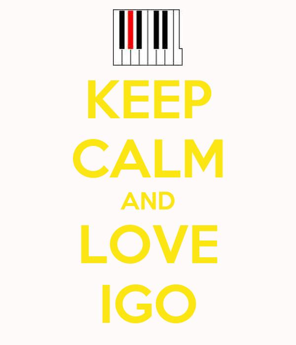 KEEP CALM AND LOVE IGO