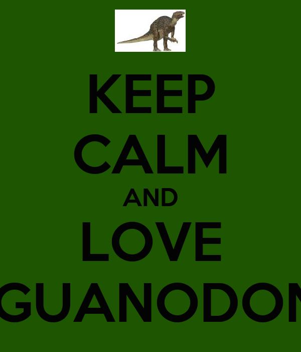 KEEP CALM AND LOVE IGUANODON