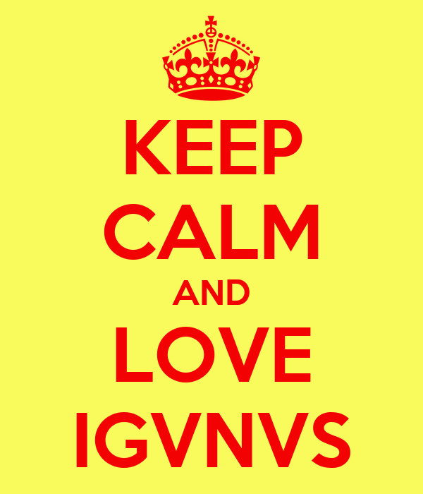 KEEP CALM AND LOVE IGVNVS