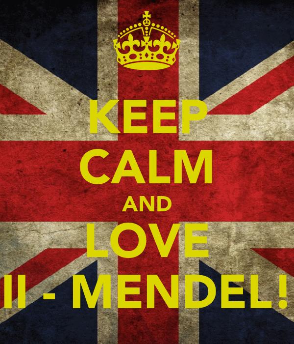 KEEP CALM AND LOVE II - MENDEL!