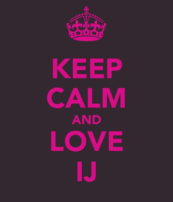 KEEP CALM AND LOVE IJ