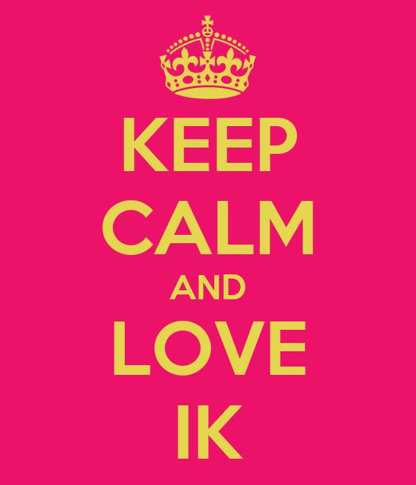 KEEP CALM AND LOVE IK