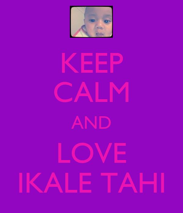 KEEP CALM AND LOVE IKALE TAHI