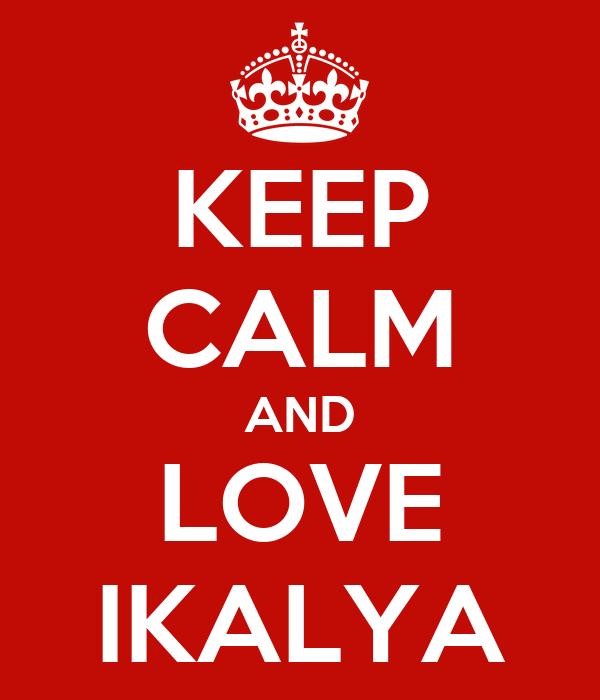 KEEP CALM AND LOVE IKALYA